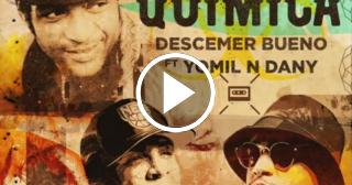 """""""Quimica"""" lo nuevo de Descemer Bueno con Yomil y El Dany"""